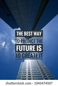 Inspirational motivation quote The Best Way To Predict The Future Is To Create It on blue sky background.