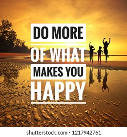 Inspirational motivation quote on the beach sunset background. Do more of what makes you happy.