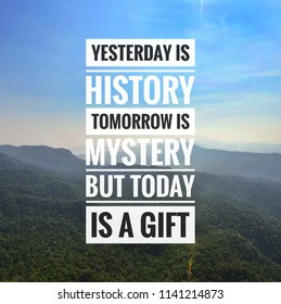 Inspirational motivation quote on the mountain sky background. Yesterday is history tomorrow is mystery but today is a gift