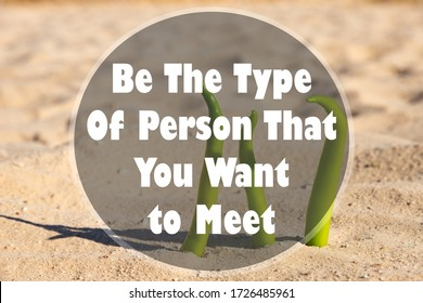 Inspirational motivation quote on nature background. Be the type of person you want to meet.