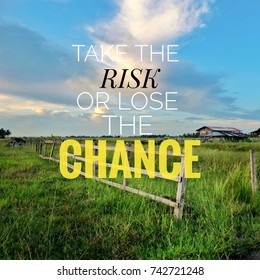 Inspirational motivation quote TAKE THE RISK OR LOSE THE CHANCE on nature ,paddy field,wooden fence, goat house,blue sky clouds background.