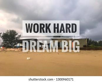 Inspirational motivation quote Work hard dream big on abandon old house near beach background.