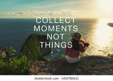 Inspirational and motivation quotes - Collect moments not things.