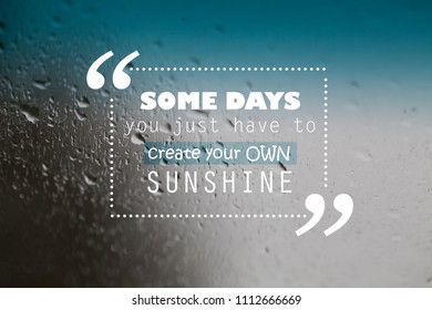 Inspirational motivation unknown quote background, some days you just to create your own sunshite