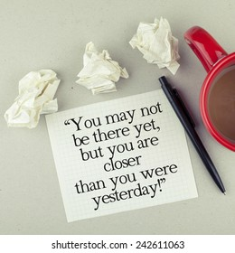 Inspirational Motivational Life - Business Quote Phrase / You May Not Be There Yet, But You Are Closer Than You Were Yesterday