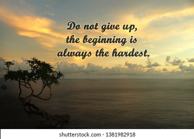 Inspirational motivational quote- Do not give up, the beginning is always the hardest. With colorful dramatic sky, the tree silhouette & Ocean view at sunset. Words of wisdom with landscape background