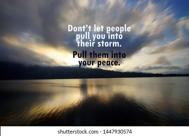 Inspirational motivational quote - Do not let people pull you into their storm. Pull them into your peace. With rushing clouds pattern in the sky, blue sky and lake morning view at sunrise.