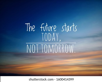 Inspirational motivational quote - The future starts today, not tomorrow. With blurry background of dramatic colorful sunset sunrise sky pattern. Words or messages on sky concept.