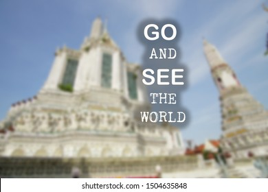 Inspirational motivational quote- Go and see the world. Words of wisdom concept. with blur Bangkok temple background.