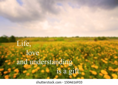 Inspirational motivational quote- Life, love and understanding is a gift. Words of wisdom concept with blur flower landscape background