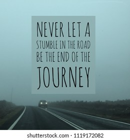 """Inspirational motivational quote """"never let a stumble in the road be the end of the journey"""" on road and car background."""