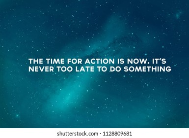 """Inspirational motivational quote on landscape background. Milky Way, """"The time for action is now. It's never too late to do something."""""""