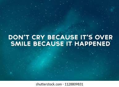 """Inspirational motivational quote on landscape background. Milky Way, """"Don't cry because it's over, smile because it happened."""""""
