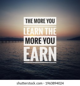 Inspirational and motivational quote. Phrase the more you learn the more you earn with sunset seascape blurry background. - Shutterstock ID 1963894024