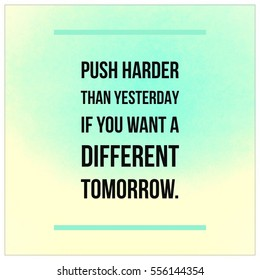 """Inspirational Motivational quote """"push harder than yesterday if you want a different tomorrow"""" on green and yellow pastel background."""