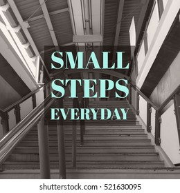 """Inspirational Motivational quote """"small steps everyday"""" on staircase black and white background."""
