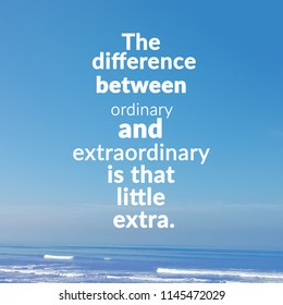 """Inspirational and motivational Quote """"the difference  between ordinary and extraordinary is that little extra."""""""