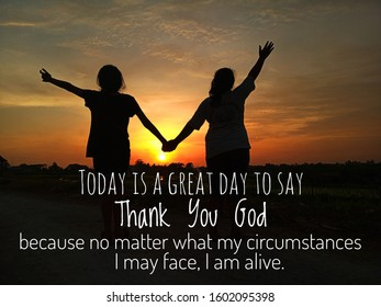 Inspirational motivational quote - Today is a great day to say thank you God, because no matter what my circumstances i may face, i am alive. With two young girl silhouettes holding hands.