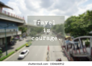 Inspirational motivational quote- Travel is courage. Words of wisdom, travel concept.