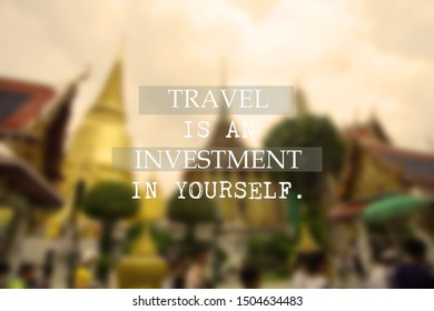 Inspirational motivational quote- Travel is an investment in yourself. Words of wisdom travel concept.