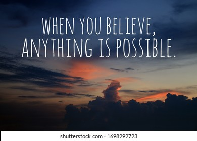 Inspirational motivational quote - When you believe, anything is possible. With background of colorful dramatic sky clouds at sunset sunrise.