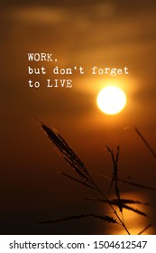 Inspirational motivational quote- WORK but don't forget to LIVE.Words of wisdom concept.