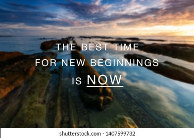 Inspirational and Motivational Quotes - The best time for new beginning is now.