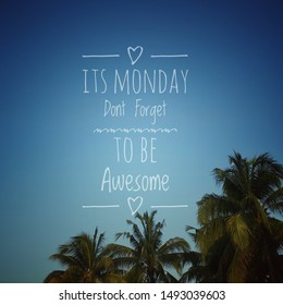 Inspirational qoute, Its Monday Dont Forget To Be Awesome. Palm tree and blue sky background