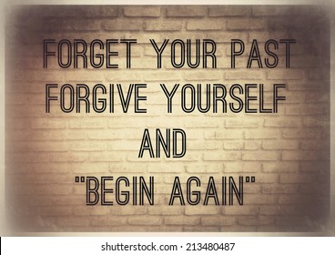 Inspirational quotation with special filter effect:Forget your past ,Forgive yourself and begin again : vintage retro filter effect