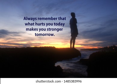 Inspirational quote - Always remember that what hurts you today makes you stronger tomorrow. With blurry image of young boy silhouette stands alone on sea rock. Beautiful dramatic sunset sky colors.