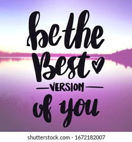 Inspirational Quote - Be the best version of you