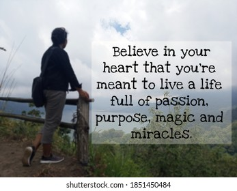 Inspirational quote - Believe in your heart that you are meant to live a life full of passion. Purpose, magic and miracles. On background of person standing on cliff looking at the lake mountain view.