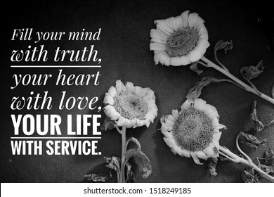 Inspirational quote - Fill your mind with truth, your heart with love, your life with service. With backgroun in black and white of three sunflowers blossom.