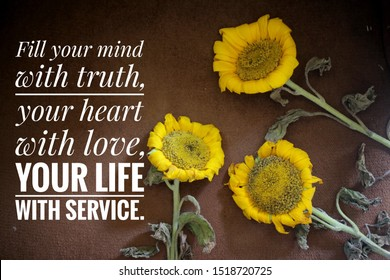 Inspirational quote - Fill your mind with truth, your heart with love, your life with service. With background and frame of three sunflowers blossom.