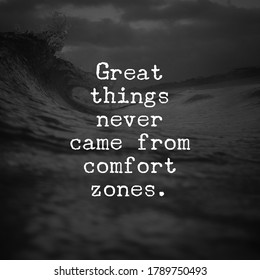 Inspirational quote. great things never came from comfort zones.