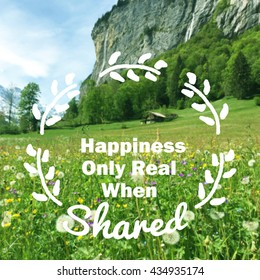Happiness Is Only Real When Shared Images Stock Photos Vectors
