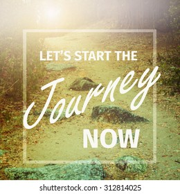 Inspirational quote : Let's start the journey now on blur background