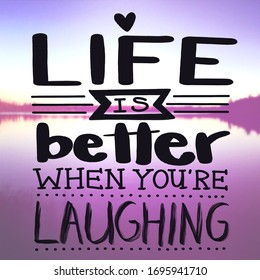 Inspirational Quote - Life is better when you're laughing