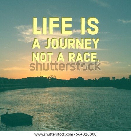 Inspirational Quote Life Journey Not Race Stock Photo Edit Now Unique Inspirational Quotes About Lifes Journey