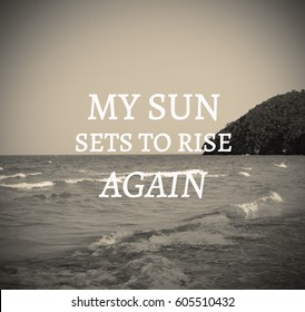 Inspirational quote, My sun sets to rise again quote on background