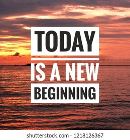 Inspirational quote on the sea sunset background. Today is a new beginning