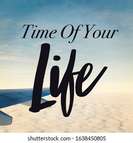 Inspirational Quote with sky background - Time of Your Life