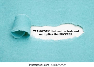 Inspirational quote TEAMWORK divides the task and multiplies the SUCCESS appearing behind torn blue paper.