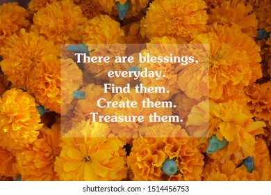 Inspirational quote - There are blessings, every day. Find them. Create them. Treasure them. With blurry yellow marigold flowers as background.