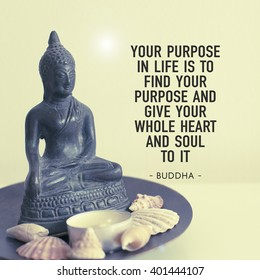Inspirational quote / Your purpose in life is to find your purpose and give your whole heart and soul to it