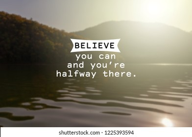 Inspirational quotes - Believe you can and you're halfway there. Blurry background.