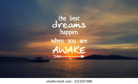 Inspirational Quotes - The best dreams happen when you are awake
