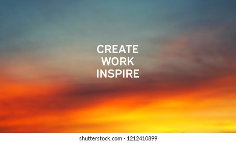 Inspirational quotes - Create, work, inspire.
