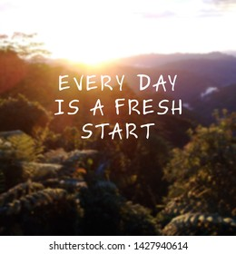 Inspirational quotes - Every day is a fresh start.