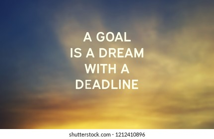 Inspirational quotes - A goal is a dream with a deadline